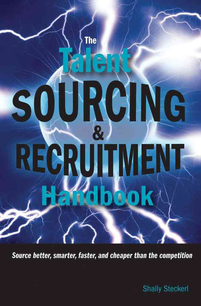 The Talent Sourcing and Recruitment Handbook By Steckerl, Shally